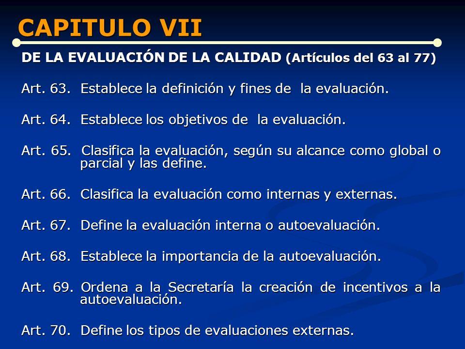 CAPITULO VII DE LA EVALUACIÓN DE LA CALIDAD (Artículos del 63 al 77)