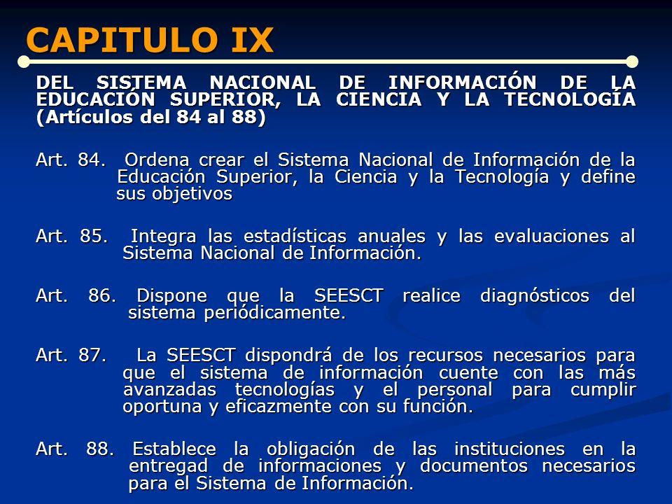 CAPITULO IX DEL SISTEMA NACIONAL DE INFORMACIÓN DE LA EDUCACIÓN SUPERIOR, LA CIENCIA Y LA TECNOLOGÍA (Artículos del 84 al 88)