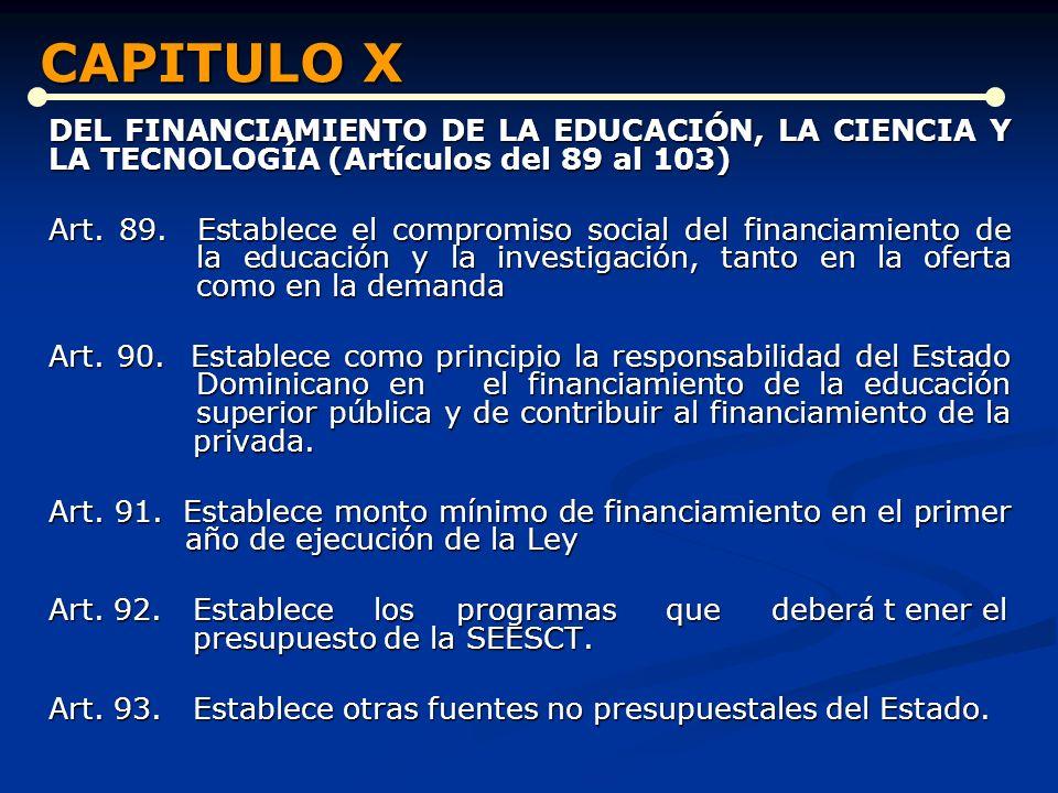 CAPITULO X DEL FINANCIAMIENTO DE LA EDUCACIÓN, LA CIENCIA Y LA TECNOLOGÍA (Artículos del 89 al 103)
