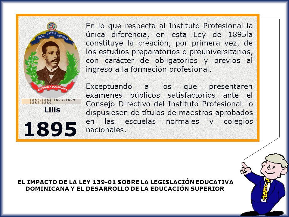 En lo que respecta al Instituto Profesional la única diferencia, en esta Ley de 1895la constituye la creación, por primera vez, de los estudios preparatorios o preuniversitarios, con carácter de obligatorios y previos al ingreso a la formación profesional.