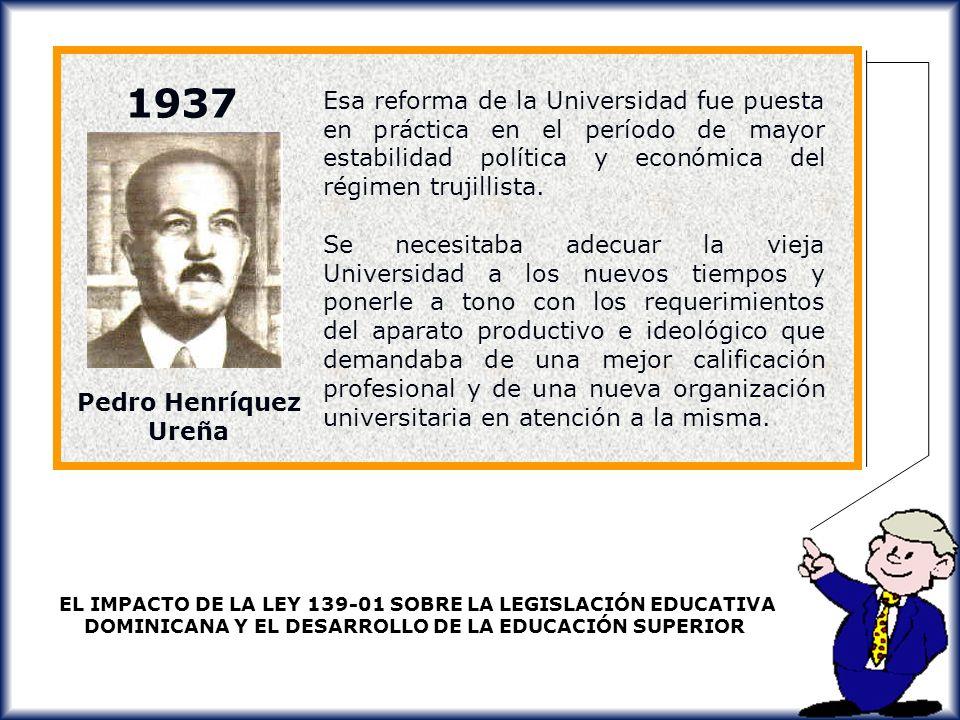 1937 Esa reforma de la Universidad fue puesta en práctica en el período de mayor estabilidad política y económica del régimen trujillista.