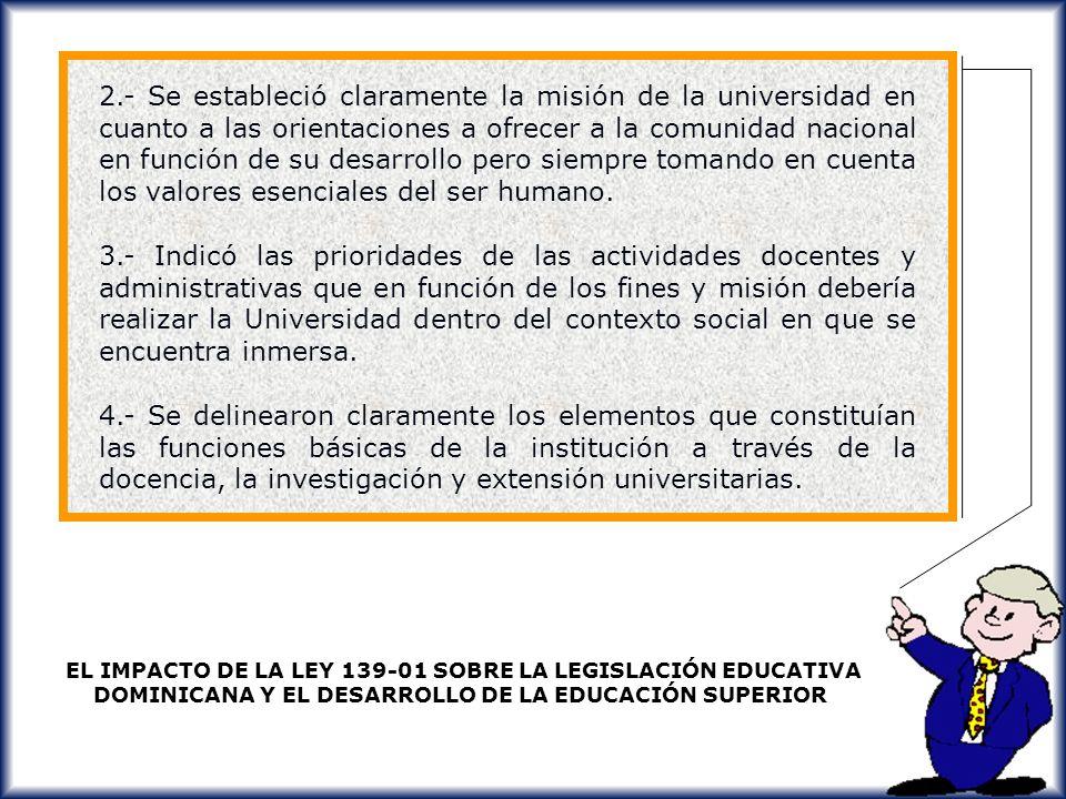 2.- Se estableció claramente la misión de la universidad en cuanto a las orientaciones a ofrecer a la comunidad nacional en función de su desarrollo pero siempre tomando en cuenta los valores esenciales del ser humano.