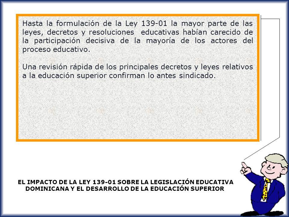 Hasta la formulación de la Ley 139-01 la mayor parte de las leyes, decretos y resoluciones educativas habían carecido de la participación decisiva de la mayoría de los actores del proceso educativo.