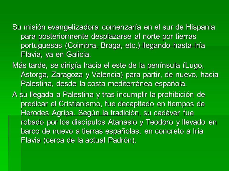 Su misión evangelizadora comenzaría en el sur de Hispania para posteriormente desplazarse al norte por tierras portuguesas (Coimbra, Braga, etc.) llegando hasta Iría Flavia, ya en Galicia.