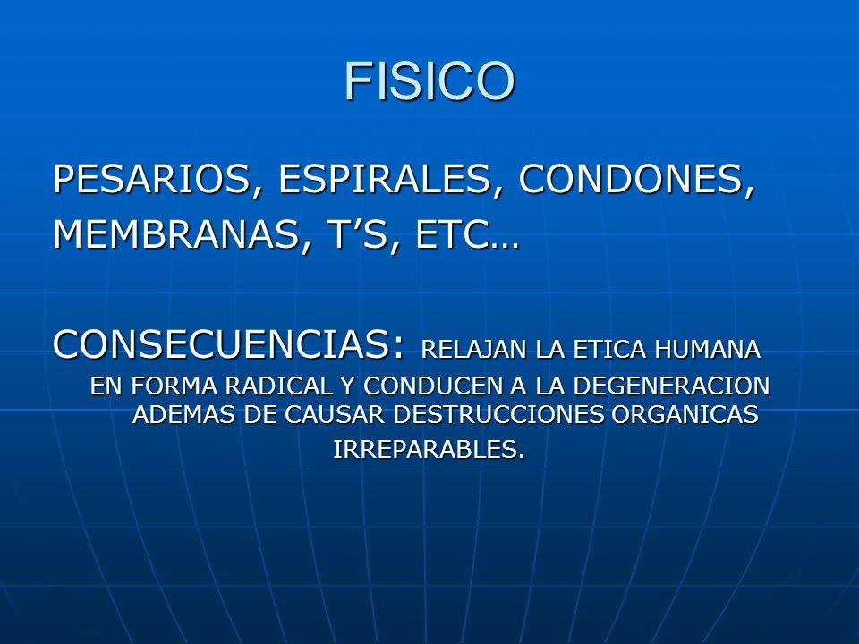 FISICO PESARIOS, ESPIRALES, CONDONES, MEMBRANAS, T'S, ETC…