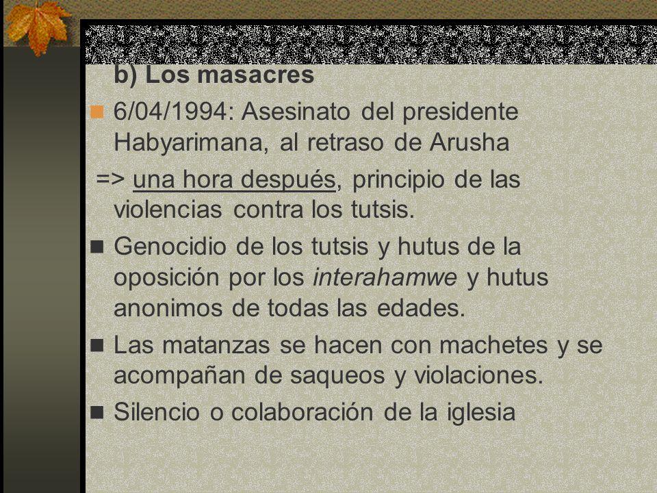 b) Los masacres 6/04/1994: Asesinato del presidente Habyarimana, al retraso de Arusha.