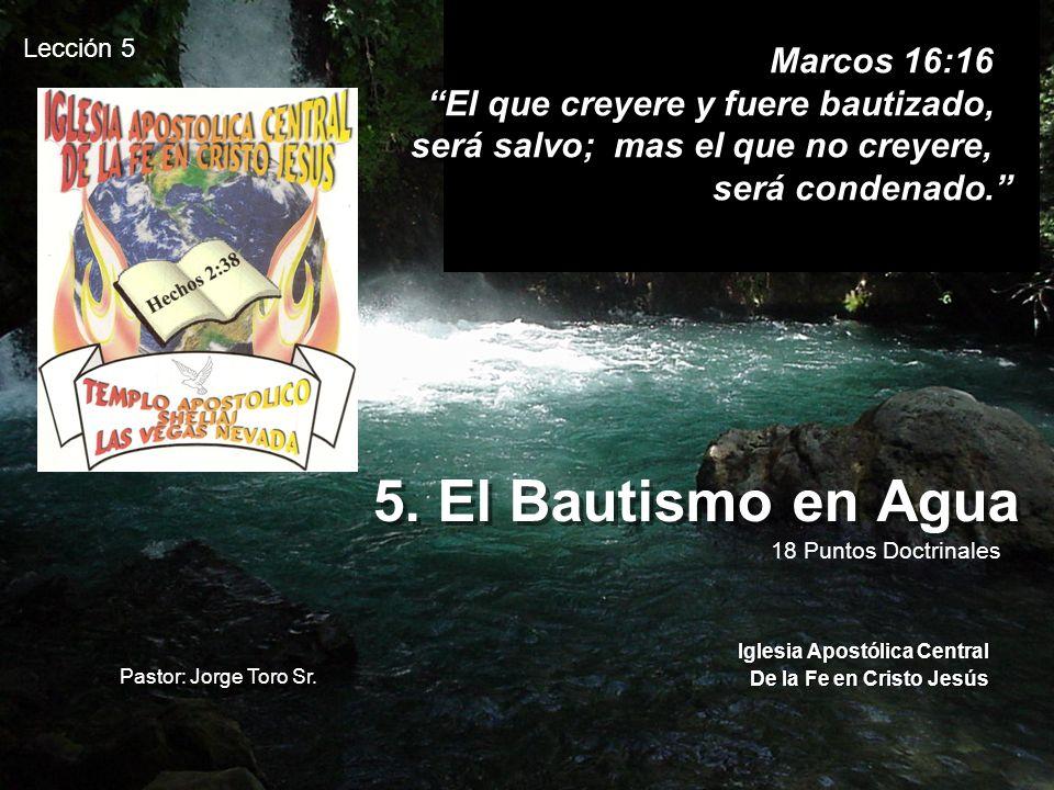 5. El Bautismo en Agua Marcos 16:16 El que creyere y fuere bautizado,