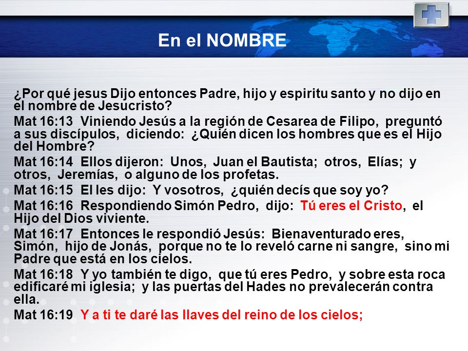 En el NOMBRE ¿Por qué jesus Dijo entonces Padre, hijo y espiritu santo y no dijo en el nombre de Jesucristo