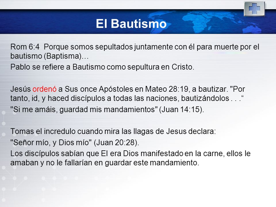 El BautismoRom 6:4 Porque somos sepultados juntamente con él para muerte por el bautismo (Baptisma)…
