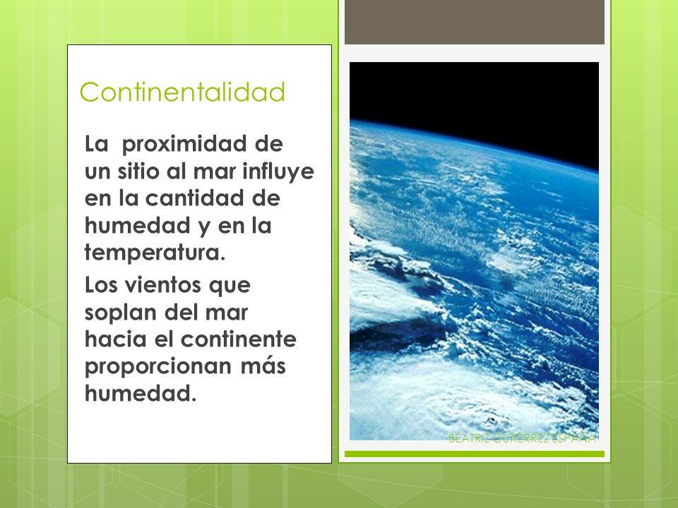 ContinentalidadLa proximidad de un sitio al mar influye en la cantidad de humedad y en la temperatura.