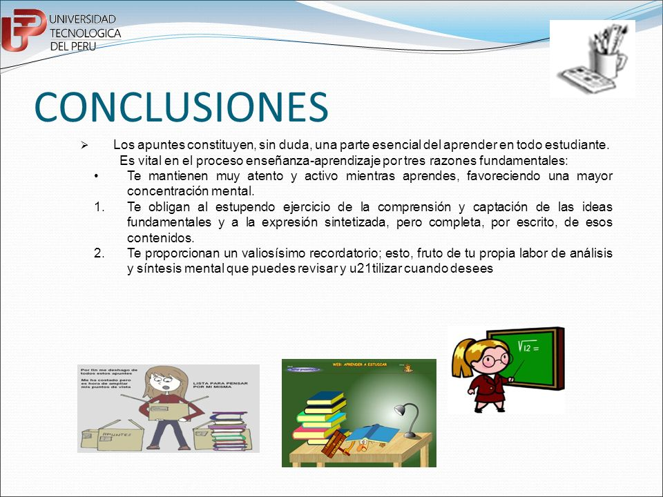 CONCLUSIONES Ø Los apuntes constituyen, sin duda, una parte esencial del aprender en todo estudiante.