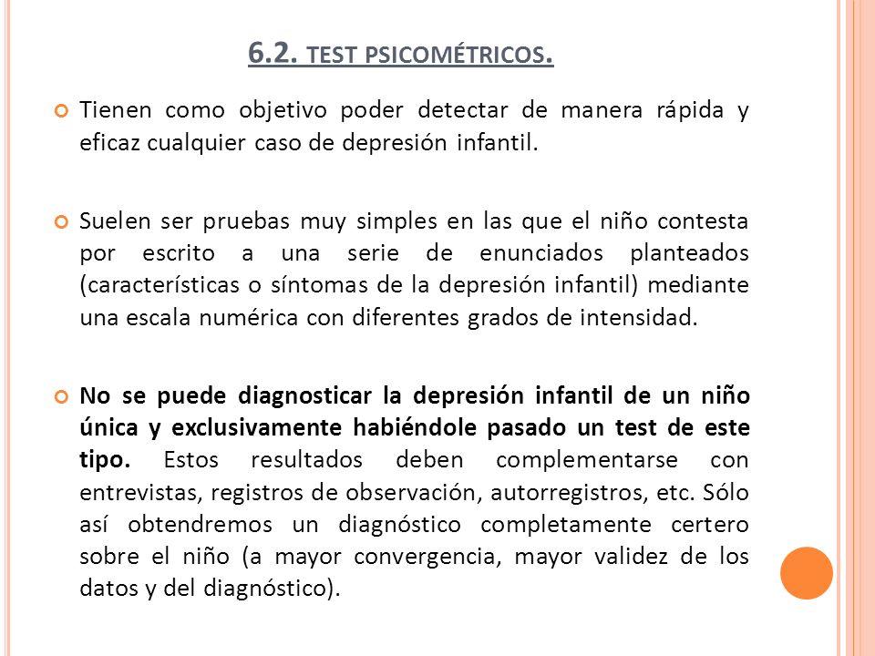 6.2. test psicométricos.Tienen como objetivo poder detectar de manera rápida y eficaz cualquier caso de depresión infantil.