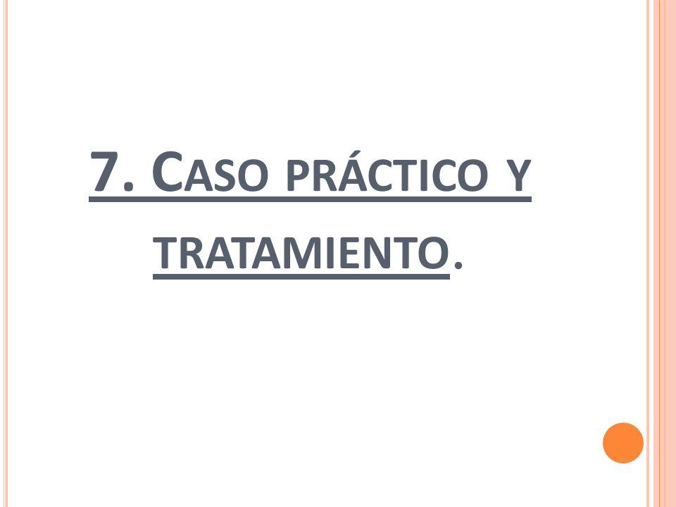 7. Caso práctico y tratamiento.
