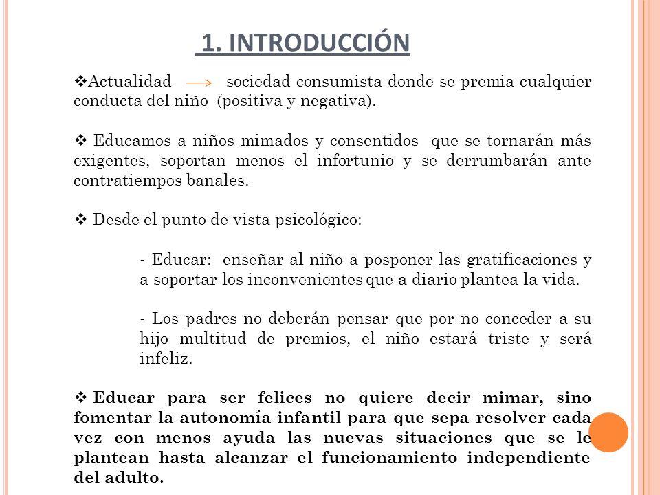 1. INTRODUCCIÓN Actualidad sociedad consumista donde se premia cualquier conducta del niño (positiva y negativa).