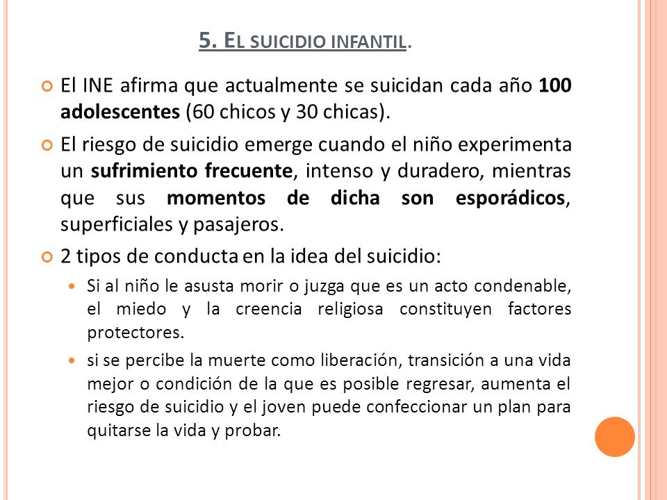 5. El suicidio infantil. El INE afirma que actualmente se suicidan cada año 100 adolescentes (60 chicos y 30 chicas).