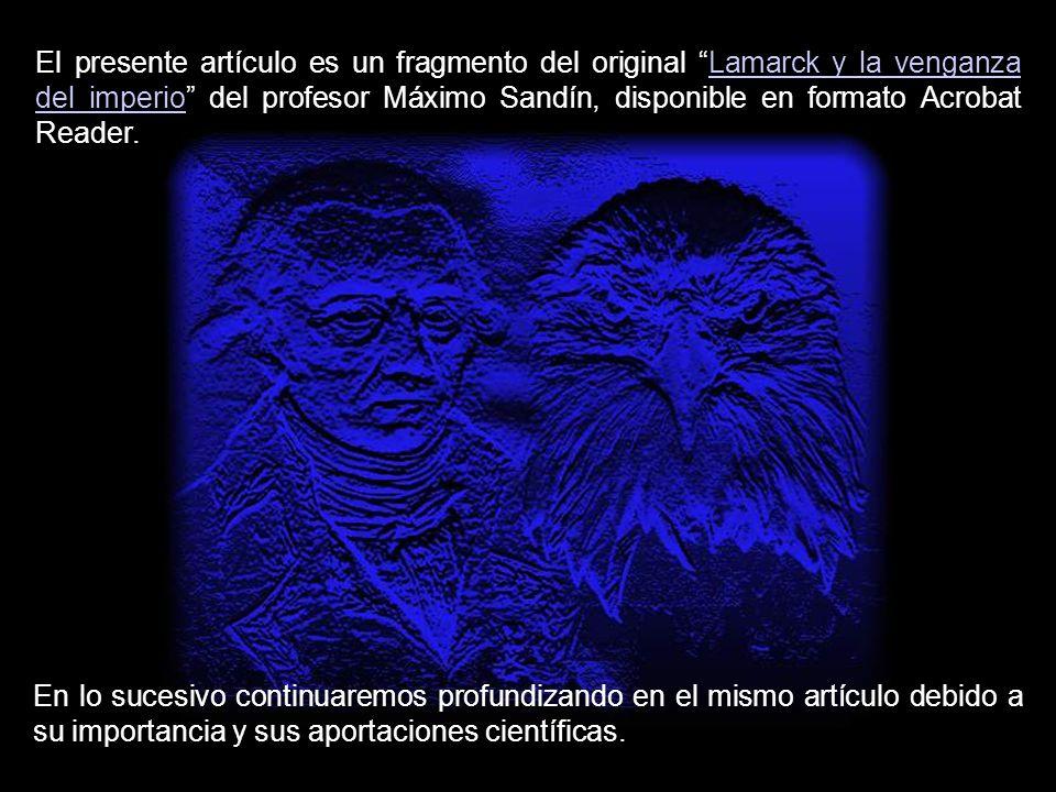 El presente artículo es un fragmento del original Lamarck y la venganza del imperio del profesor Máximo Sandín, disponible en formato Acrobat Reader.