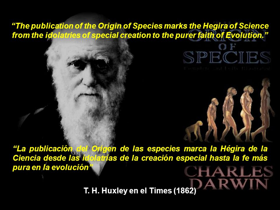 The publication of the Origin of Species marks the Hegira of Science from the idolatries of special creation to the purer faith of Evolution.