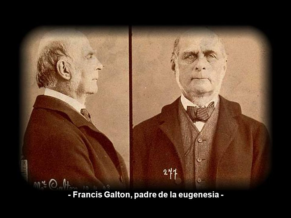 - Francis Galton, padre de la eugenesia -