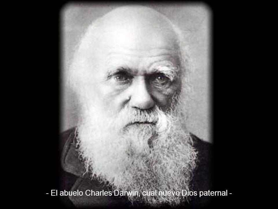 - El abuelo Charles Darwin, cual nuevo Dios paternal -