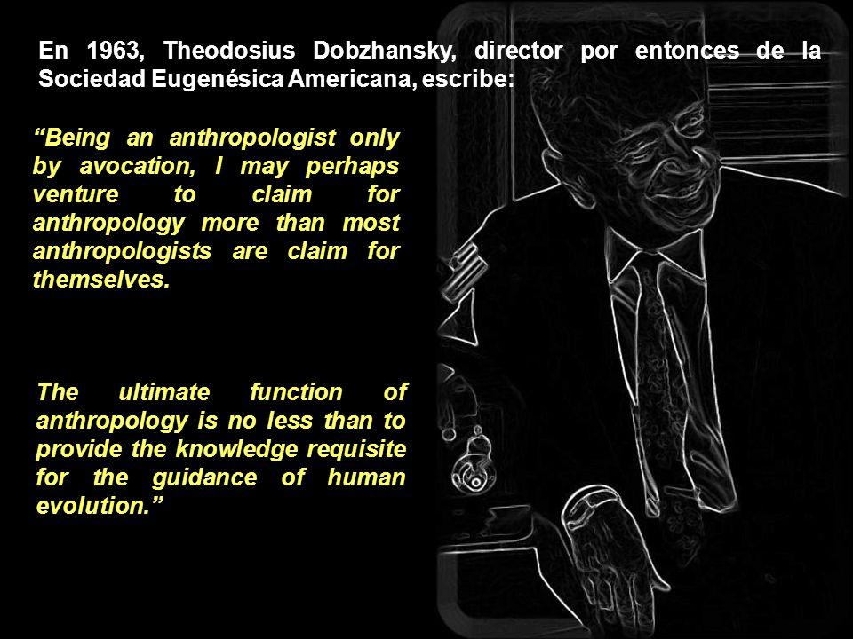 En 1963, Theodosius Dobzhansky, director por entonces de la Sociedad Eugenésica Americana, escribe: