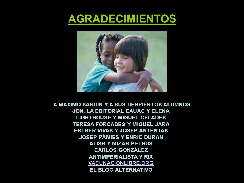 AGRADECIMIENTOS A MÁXIMO SANDÍN Y A SUS DESPIERTOS ALUMNOS JON, LA EDITORIAL CAUAC Y ELENA LIGHTHOUSE Y MIGUEL CELADES TERESA FORCADES Y MIGUEL JARA.
