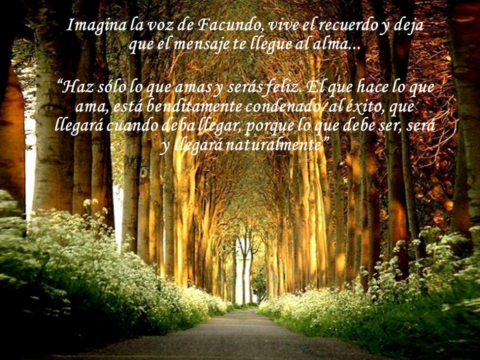 Imagina la voz de Facundo, vive el recuerdo y deja que el mensaje te llegue al alma...