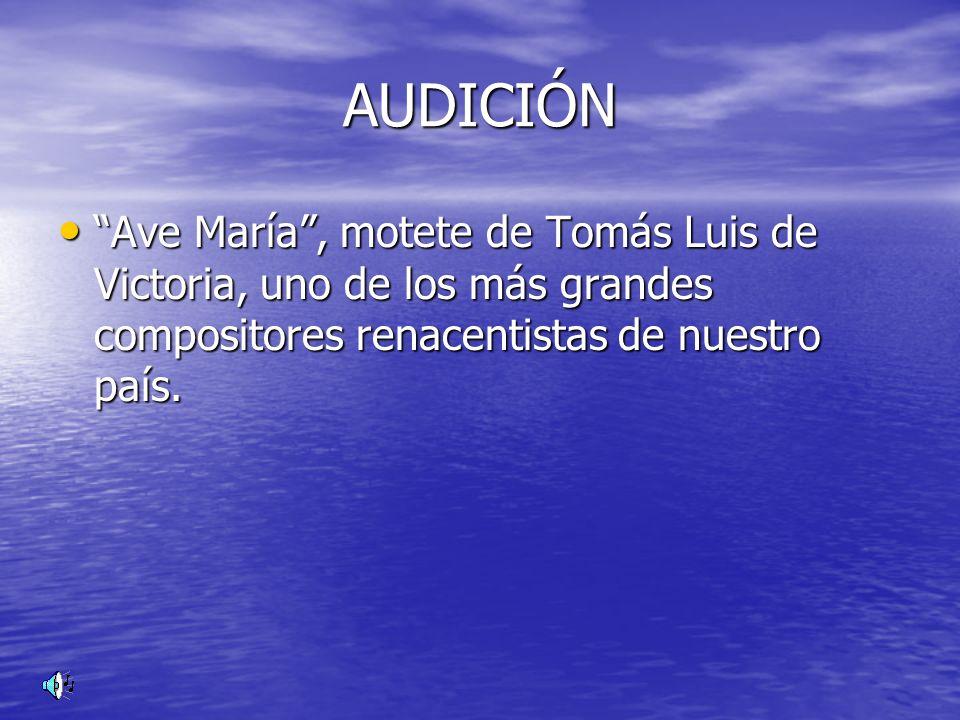 AUDICIÓN Ave María , motete de Tomás Luis de Victoria, uno de los más grandes compositores renacentistas de nuestro país.