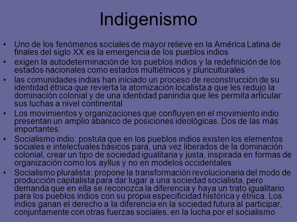 Indigenismo Uno de los fenómenos sociales de mayor relieve en la América Latina de finales del siglo XX es la emergencia de los pueblos indios.