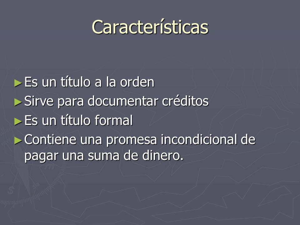 Características Es un título a la orden Sirve para documentar créditos