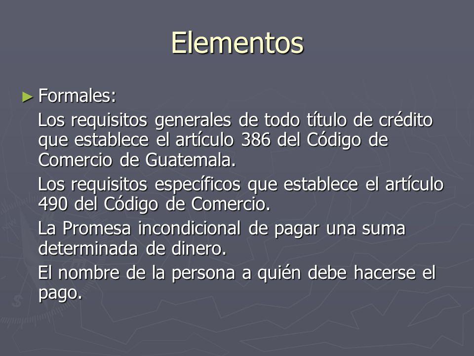 Elementos Formales: Los requisitos generales de todo título de crédito que establece el artículo 386 del Código de Comercio de Guatemala.