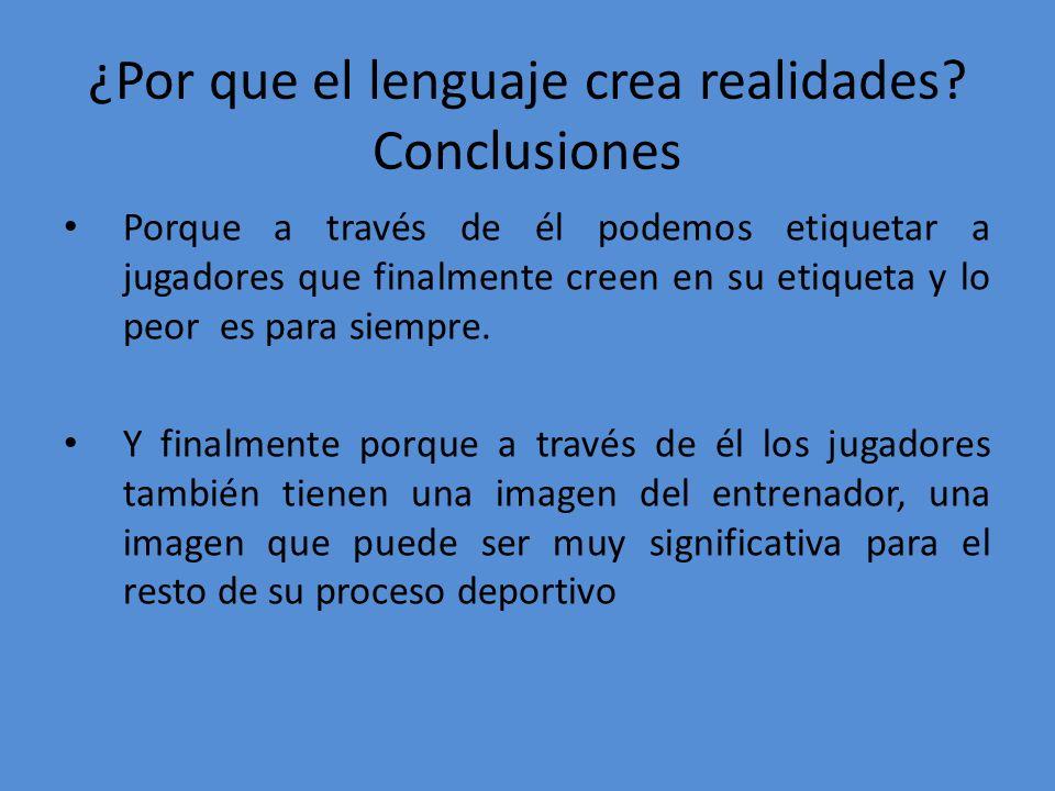 ¿Por que el lenguaje crea realidades Conclusiones
