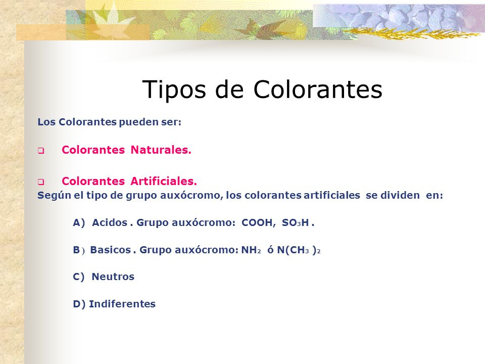 Tipos de Colorantes Colorantes Naturales. Colorantes Artificiales.