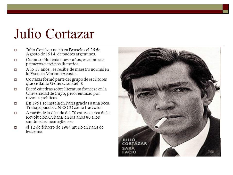 Julio Cortazar Julio Cortázar nació en Bruselas el 26 de Agosto de 1914, de padres argentinos.