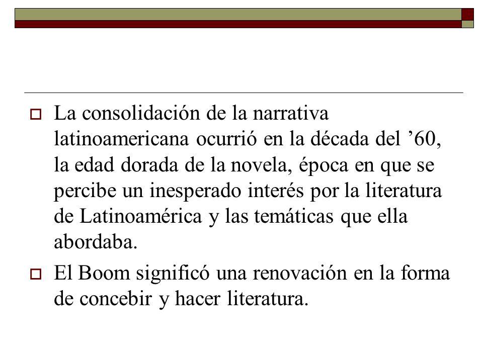 La consolidación de la narrativa latinoamericana ocurrió en la década del '60, la edad dorada de la novela, época en que se percibe un inesperado interés por la literatura de Latinoamérica y las temáticas que ella abordaba.