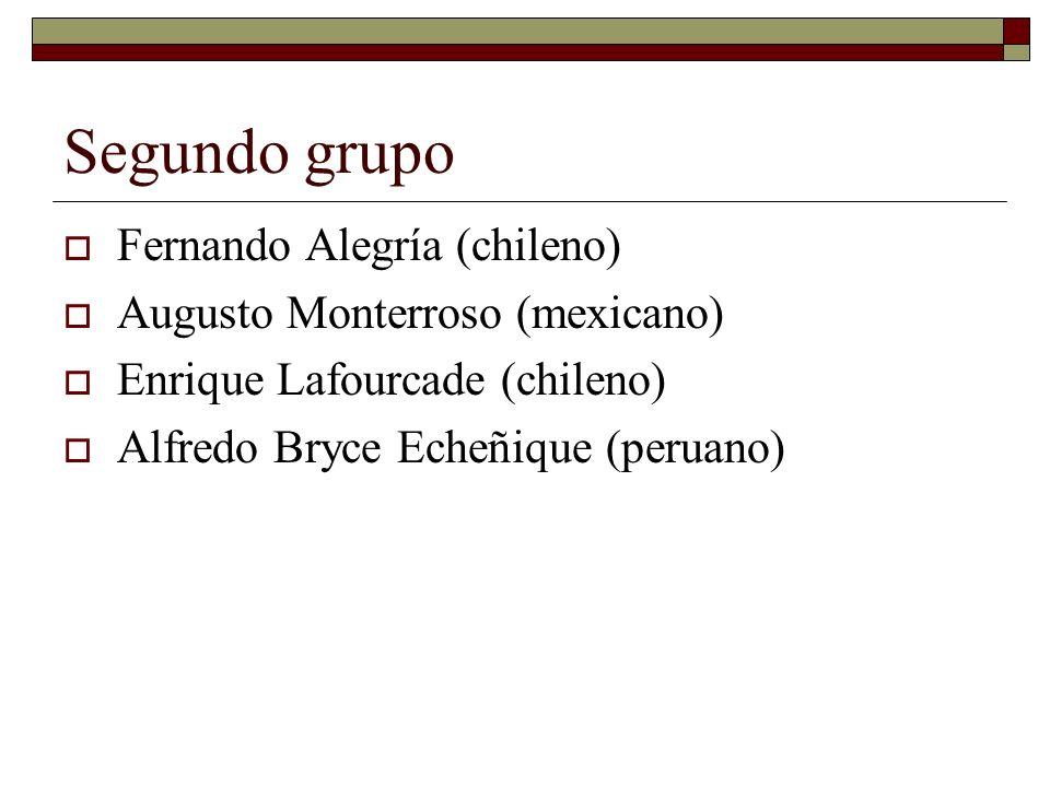 Segundo grupo Fernando Alegría (chileno) Augusto Monterroso (mexicano)