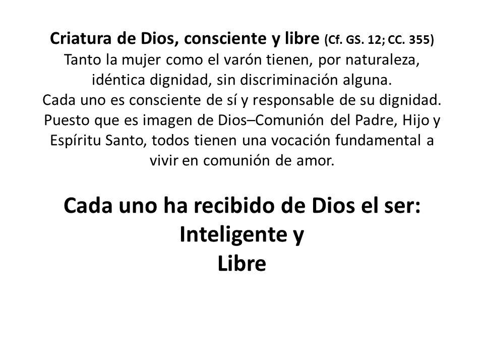 Criatura de Dios, consciente y libre (Cf. GS. 12; CC