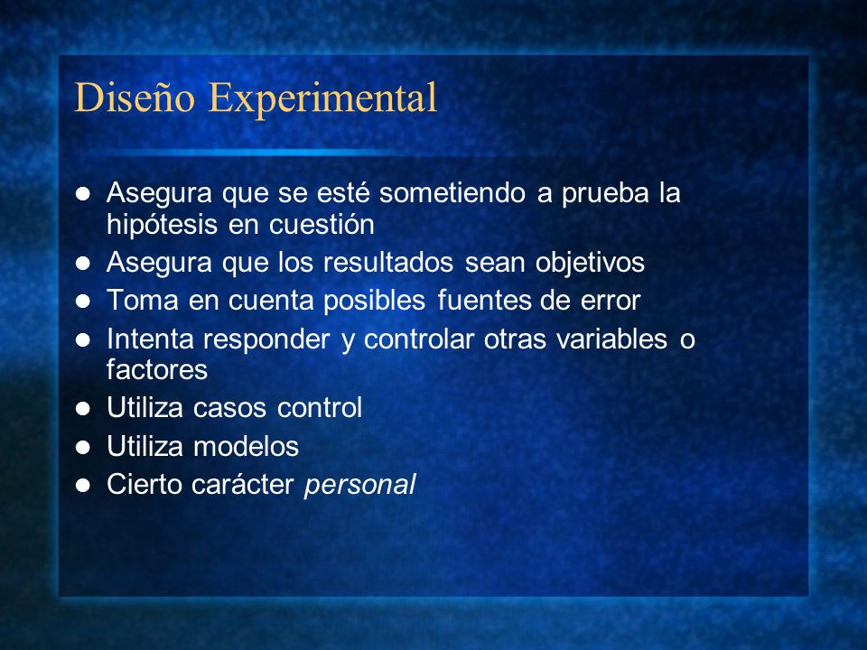 Diseño ExperimentalAsegura que se esté sometiendo a prueba la hipótesis en cuestión. Asegura que los resultados sean objetivos.