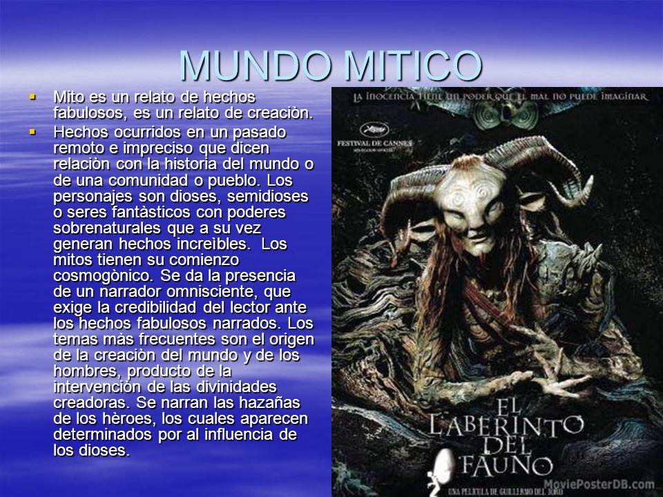 MUNDO MITICO Mito es un relato de hechos fabulosos, es un relato de creaciòn.