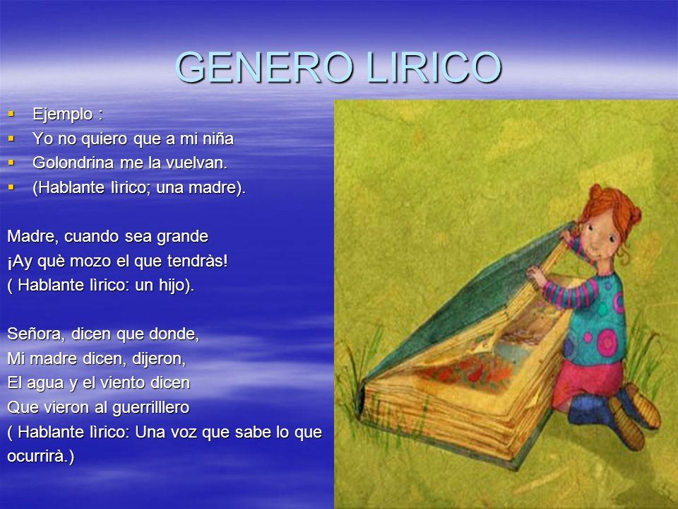 GENERO LIRICO Ejemplo : Yo no quiero que a mi niña