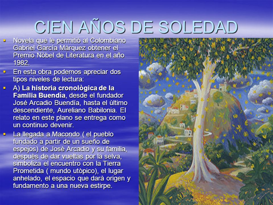 CIEN AÑOS DE SOLEDAD Novela que le permitiò al Colombiano Gabriel Garcìa Màrquez obtener el Premio Nòbel de Literatura en el año 1982.
