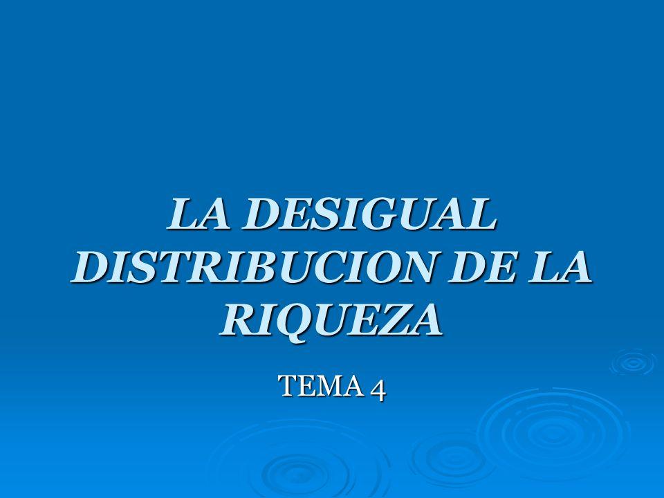 LA DESIGUAL DISTRIBUCION DE LA RIQUEZA