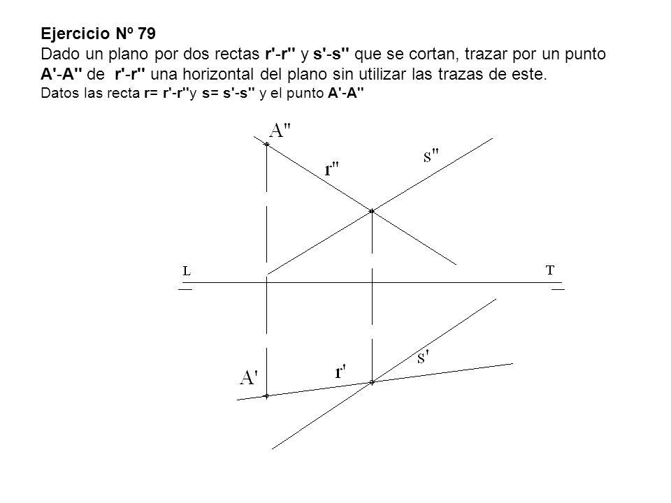 Ejercicio Nº 79 Dado un plano por dos rectas r -r y s -s que se cortan, trazar por un punto A -A de r -r una horizontal del plano sin utilizar las trazas de este.