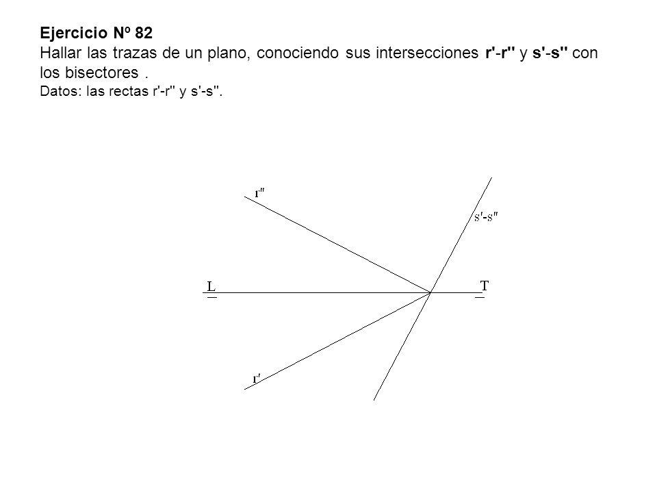 Ejercicio Nº 82 Hallar las trazas de un plano, conociendo sus intersecciones r -r y s -s con los bisectores .