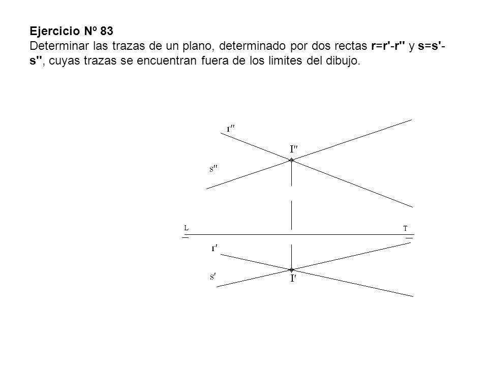 Ejercicio Nº 83 Determinar las trazas de un plano, determinado por dos rectas r=r -r y s=s -s , cuyas trazas se encuentran fuera de los limites del dibujo.