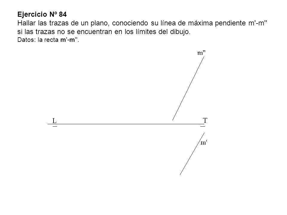 Ejercicio Nº 84 Hallar las trazas de un plano, conociendo su línea de máxima pendiente m -m si las trazas no se encuentran en los límites del dibujo.