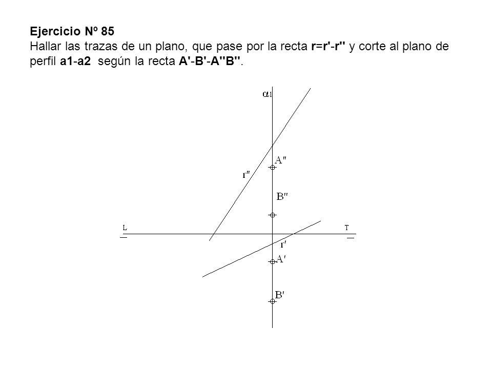 Ejercicio Nº 85 Hallar las trazas de un plano, que pase por la recta r=r -r y corte al plano de perfil a1-a2 según la recta A -B -A B .