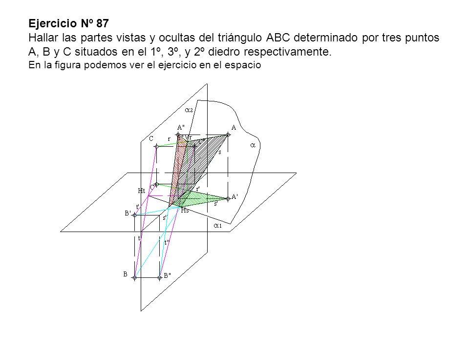 Ejercicio Nº 87 Hallar las partes vistas y ocultas del triángulo ABC determinado por tres puntos A, B y C situados en el 1º, 3º, y 2º diedro respectivamente.