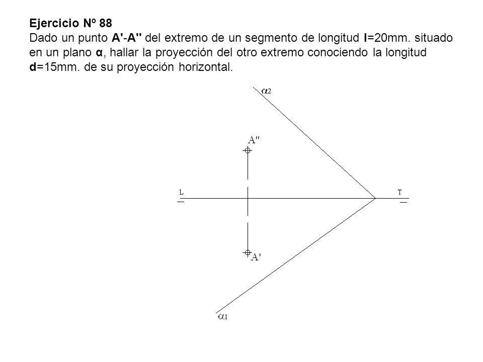 Ejercicio Nº 88 Dado un punto A -A del extremo de un segmento de longitud l=20mm.