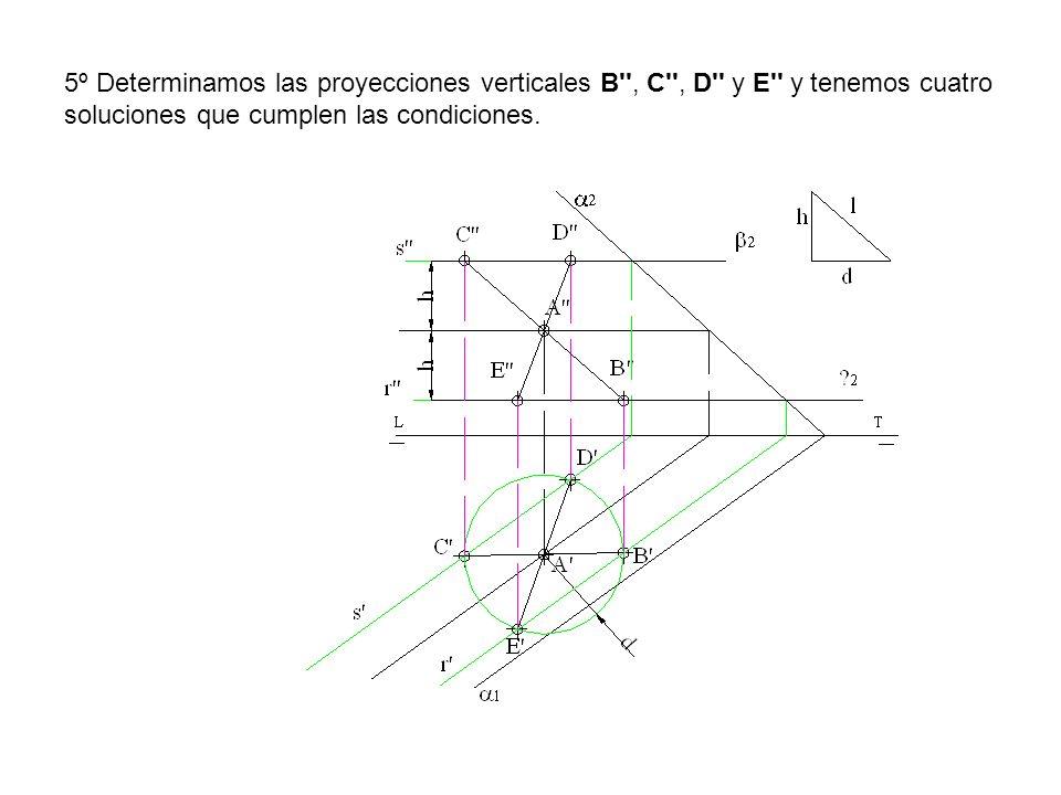 5º Determinamos las proyecciones verticales B , C , D y E y tenemos cuatro soluciones que cumplen las condiciones.