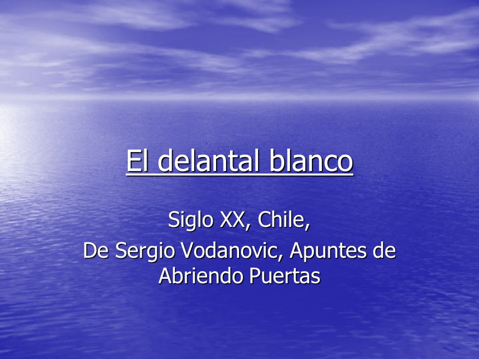 Siglo XX, Chile, De Sergio Vodanovic, Apuntes de Abriendo Puertas